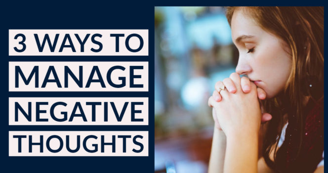 3 Ways to Handle Negative Thoughts