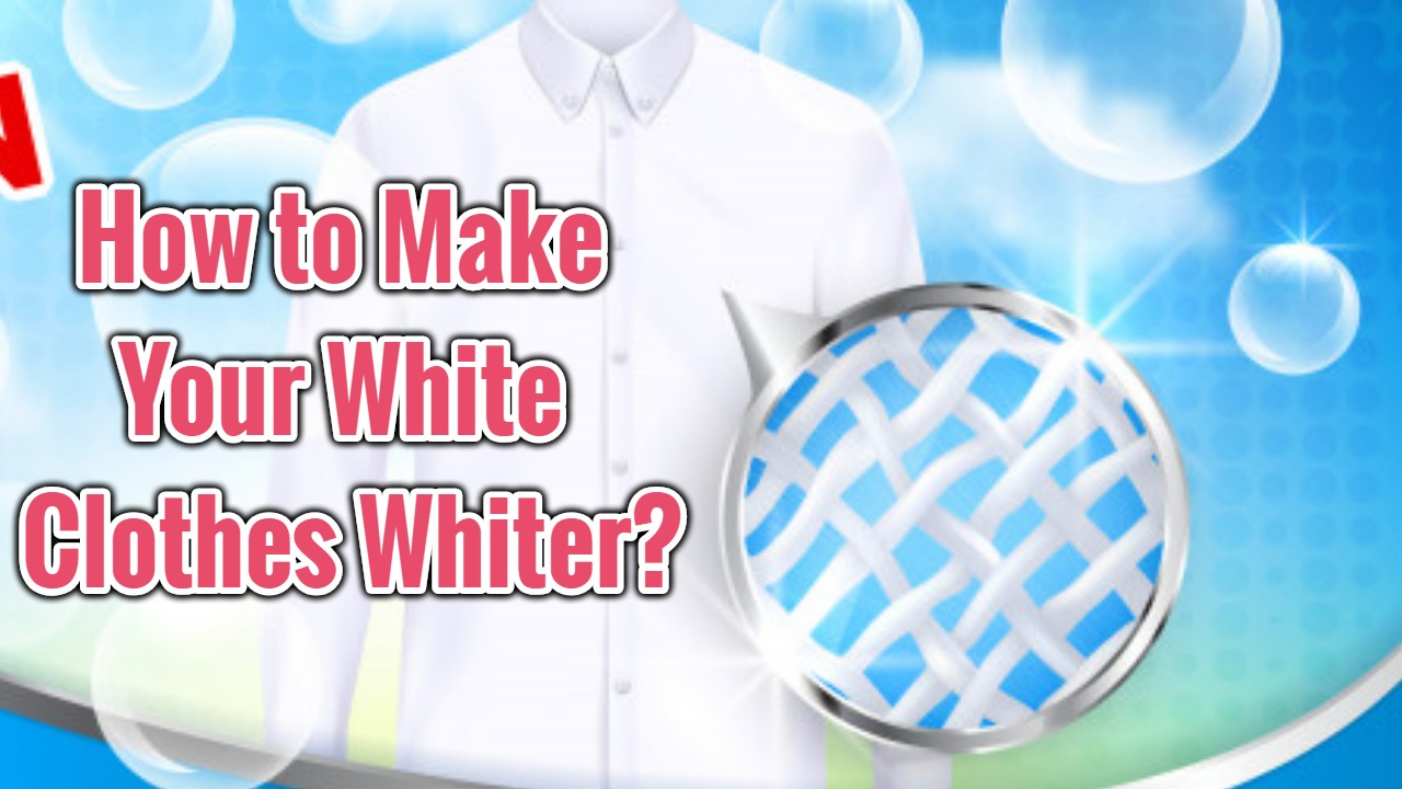 How to Make Your White Clothes Whiter?